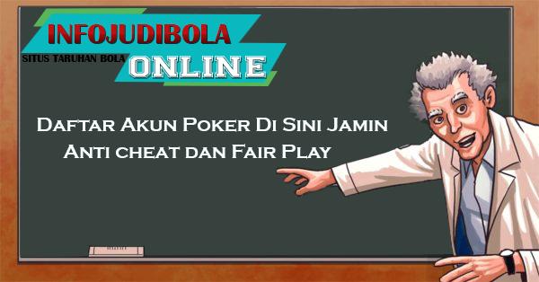 Daftar Akun Poker Di Sini Jamin Anti cheat dan Fair Play