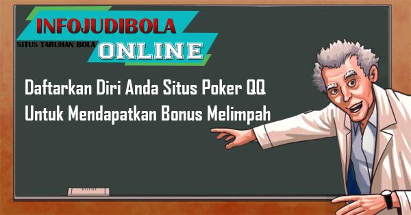 Daftarkan Diri Anda Situs Poker QQ Untuk Mendapatkan Bonus Melimpah